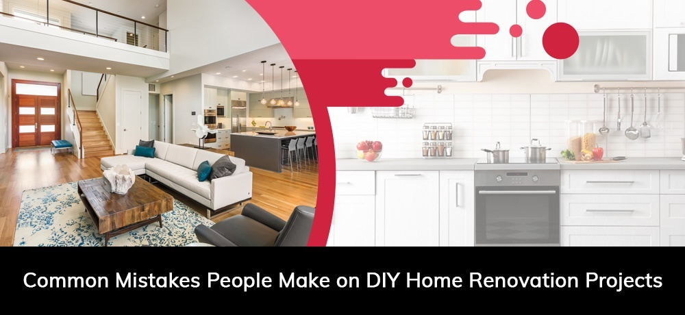 Common Mistakes People Make On DIY Home Renovation Projects