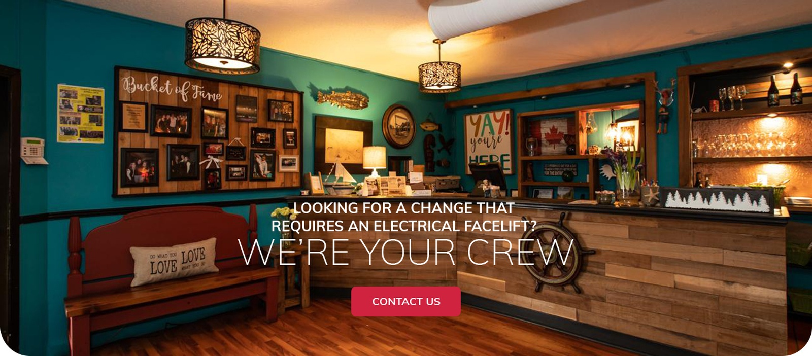 Looking for a Change That Requires an Electrical Facelift WE'RE YOUR CREW